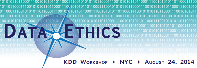 Data Ethics Workshop (KDD 2014) August 24, 2014 in NYC